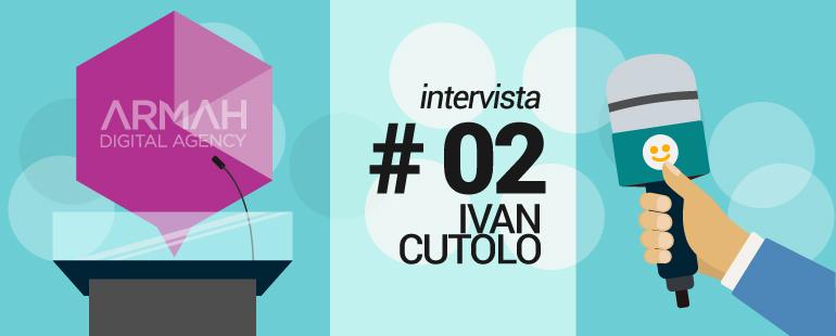 Ivan Cutolo Armah Interviste